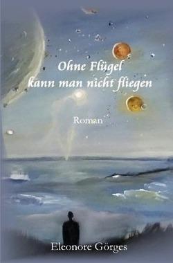 Ohne Flügel kann man nicht fliegen von Görges,  Eleonore