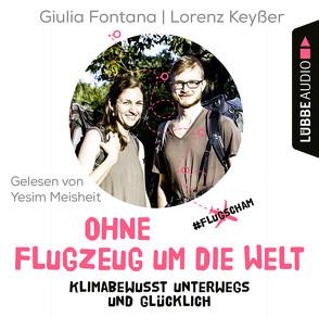 Ohne Flugzeug um die Welt von Fontana,  Giulia, Keyßer,  Lorenz, Meisheit,  Yesim