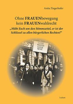 Ohne FRAUENbewegung kein FRAUENwahlrecht von Ziegerhofer,  Anita
