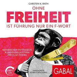 Ohne Freiheit ist Führung nur ein F-Wort von Godec,  Sabina, Grauel,  Heiko, Langenscheidt,  Florian, Rath,  Carsten K.