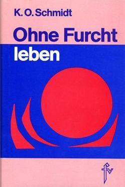 Ohne Furcht leben von Schmidt,  K.O.