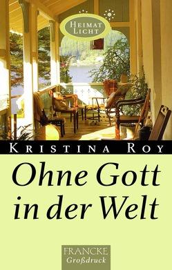 Ohne Gott in der Welt von Roy,  Kristina
