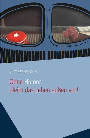 Ohne Humor bleibt das Leben außen vor! von Kornemann,  Kurt
