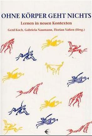 Ohne Körper geht nichts von Koch,  Gerd, Naumann,  Gabriela, Ottmüller,  Uta, Probst,  Peter, Vaßen,  Florian
