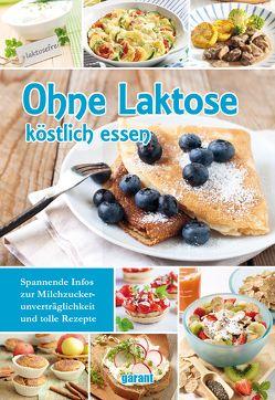 Ohne Laktose köstlich essen von garant Verlag GmbH