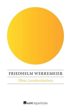 Ohne Landeerlaubnis von Werremeier,  Friedhelm