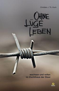 Ohne Lüge leben von Koch,  Christian J. Th.