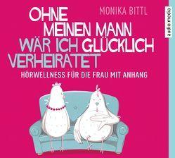 Ohne meinen Mann wär ich glücklich verheiratet von Bittl,  Monika, Geissler,  Dana