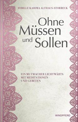 Ohne Müssen und Sollen von Althaus-Storbeck,  Sybille Karima