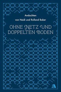 Ohne Netz und doppelten Boden von Appel,  Dorothea, Baker,  Heidi, Baker,  Rolland