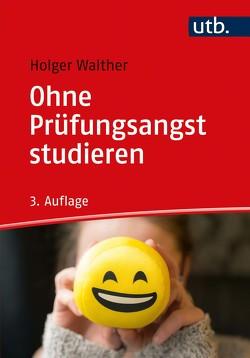 Ohne Prüfungsangst studieren von Walther,  Holger