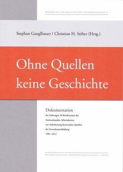 Ohne Quellen keine Geschichte von Ganglbauer,  Stephan, Stifter,  Christian H