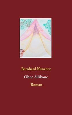 Ohne Silikone von Künzner,  Bernhard