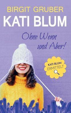 Ohne Wenn und Aber : Kati Blum 1 von Gruber,  Birgit