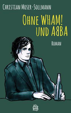 Ohne WHAM! und ABBA von Moser-Sollmann,  Christian