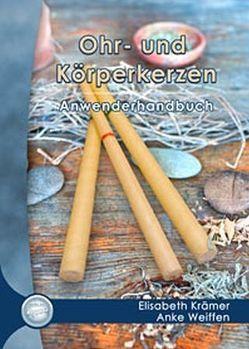 Ohr- und Körperkerzen Anwenderhandbuch von Krämer,  Elisabeth, Weiffen,  Anke