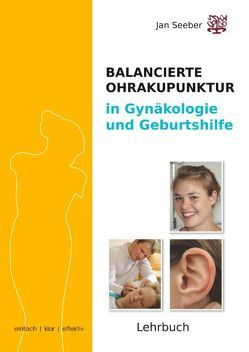 Ohrakupunktur in Gynäkologie und Geburtshilfe von Seeber,  Jan