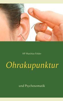 Ohrakupunktur und Psychosomatik von Felder,  Matthias