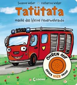 Ohren auf, drück hier drauf! – Tatütata macht das kleine Feuerwehrauto von Weber,  Susanne, Wieker,  Katharina