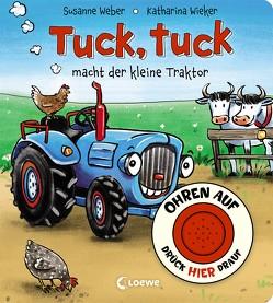 Ohren auf, drück hier drauf! – Tuck, tuck macht der kleine Traktor von Weber,  Susanne, Wieker,  Katharina