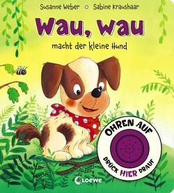 Ohren auf, drück hier drauf! – Wau, wau macht der kleine Hund von Kraushaar,  Sabine, Weber,  Susanne