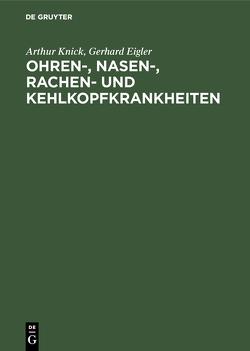Ohren-, Nasen-, Rachen- und Kehlkopfkrankheiten von Eigler,  Gerhard, Knick,  Arthur
