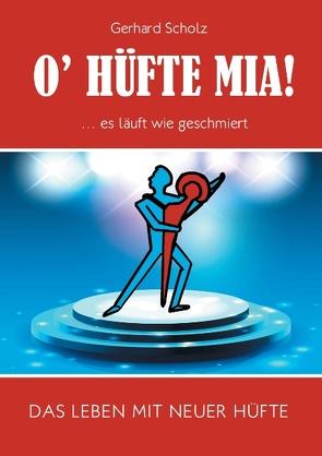 O'Hüfte mia … Es läuft wie geschmiert von Scholz,  Gerhard