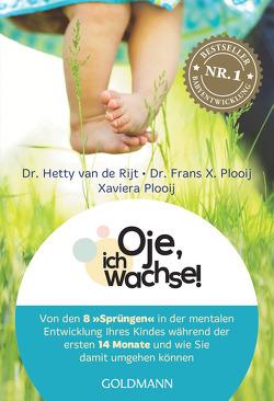 Oje, ich wachse! von Brams,  Regine, Plas-Plooij,  Xaviera, Plooij,  Frans X., Schweikart,  Eva, van de Rijt,  Hetty