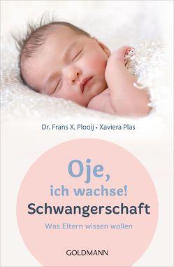 Oje, ich wachse! Schwangerschaft von Kuhn,  Wibke, Plas,  Xaviera, Plooij,  Frans X., Wit,  Peter de