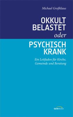 Okkult belastet oder psychisch krank von Grossklaus,  Michael