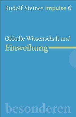 Okkulte Wissenschaft und Einweihung von Lin,  Jean C, Neider,  Andreas, Steiner,  Rudolf