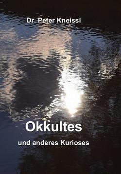 Okkultes und anderes Kurioses von Kneissl,  Dr. Peter