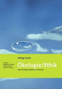 Ökologie / Ethik von Burg,  Thomas, Caduff,  Claudio, Mihajlovic-Wachter,  Christina