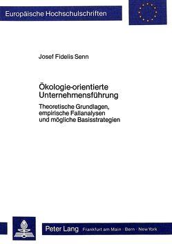 Ökologie-orientierte Unternehmensführung von Senn,  Josef Fidelis