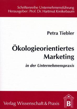 Ökologieorientiertes Marketing in der Unternehmenspraxis von Tiebler,  Petra
