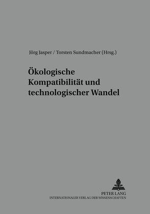 Ökologische Kompatibilität und technologischer Wandel von Jasper,  Jörg, Sundmacher,  Torsten