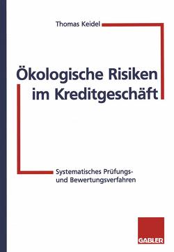 Ökologische Risiken im Kreditgeschäft von Keidel,  Thomas