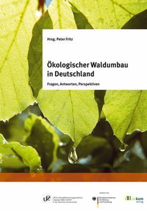 Ökologischer Waldumbau in Deutschland von Fritz,  Peter
