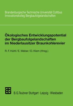 Ökologisches Entwicklungspotential der Bergbaufolgelandschaften im Niederlausitzer Braunkohlerevier von Hüttl,  Reinhard F, Klem,  Doris, Weber,  Edwin