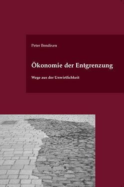 Ökonomie der Entgrenzung von Bendixen,  Peter