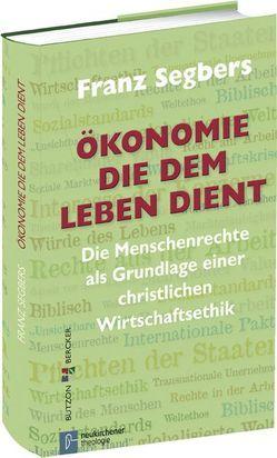 Ökonomie, die dem Leben dient von Segbers,  Franz