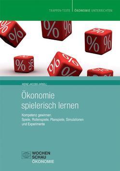 Ökonomie spielerisch lernen von Jacobs,  Heinz