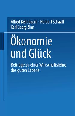 Ökonomie und Glück von Bellebaum,  Alfred, Hoppe,  Hella, Schaaff,  Herbert, Zinn,  Karl Georg