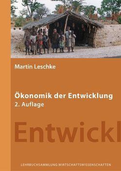 Ökonomik der Entwicklung von Leschke,  Martin