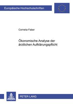 Ökonomische Analyse der ärztlichen Aufklärungspflicht von Faber,  Cornelia
