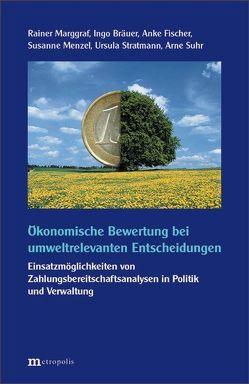 Ökonomische Bewertung bei umweltrelevanten Entscheidungen von Bräuer,  Ingo, Fischer,  Anke, Marggraf,  Rainer, Menzel,  Susanne, Stratmann,  Ursula, Suhr,  Arne