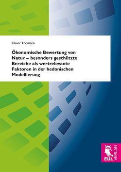 Ökonomische Bewertung von Natur – besonders geschützte Bereiche als wertrelevante Faktoren in der hedonischen Modellierung von Thomsen,  Oliver