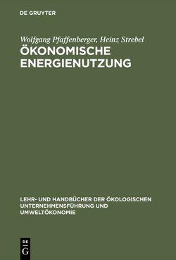 Ökonomische Energienutzung von Pfaffenberger,  Wolfgang, Strebel,  Heinz