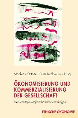 Ökonomisierung und Kommerzialisierung der Gesellschaft von Kettner,  Matthias, Koslowski,  Peter