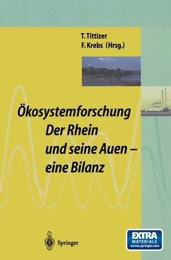 Ökosystemforschung: Der Rhein und seine Auen von Krebs,  Falk, Tittizer,  Thomas